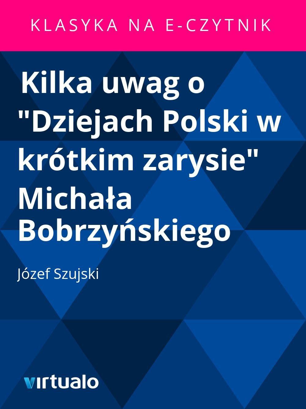 """Kilka uwag o """"Dziejach Polski w krótkim zarysie"""" Michała Bobrzyńskiego - Ebook (Książka EPUB) do pobrania w formacie EPUB"""