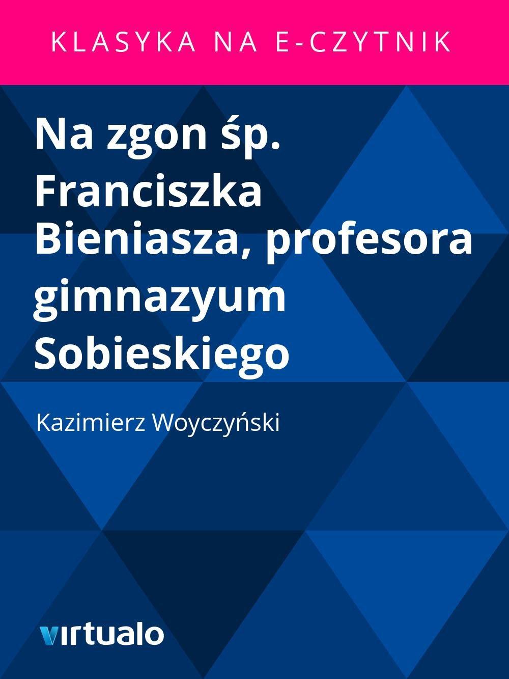 Na zgon śp. Franciszka Bieniasza, profesora gimnazyum Sobieskiego - Ebook (Książka EPUB) do pobrania w formacie EPUB