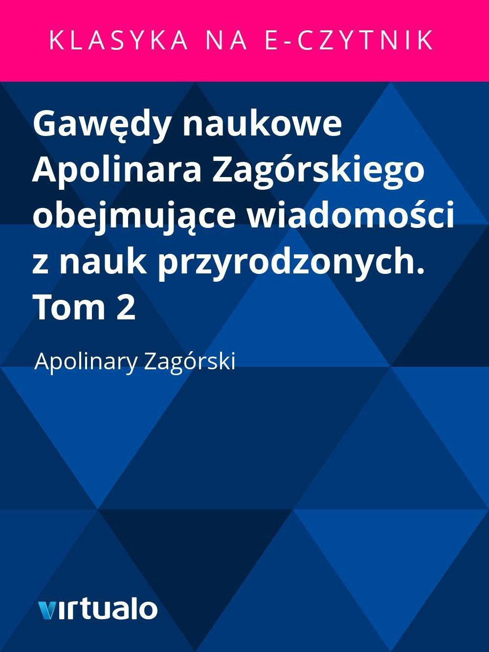 Gawędy naukowe Apolinara Zagórskiego obejmujące wiadomości z nauk przyrodzonych. Tom 2 - Ebook (Książka EPUB) do pobrania w formacie EPUB