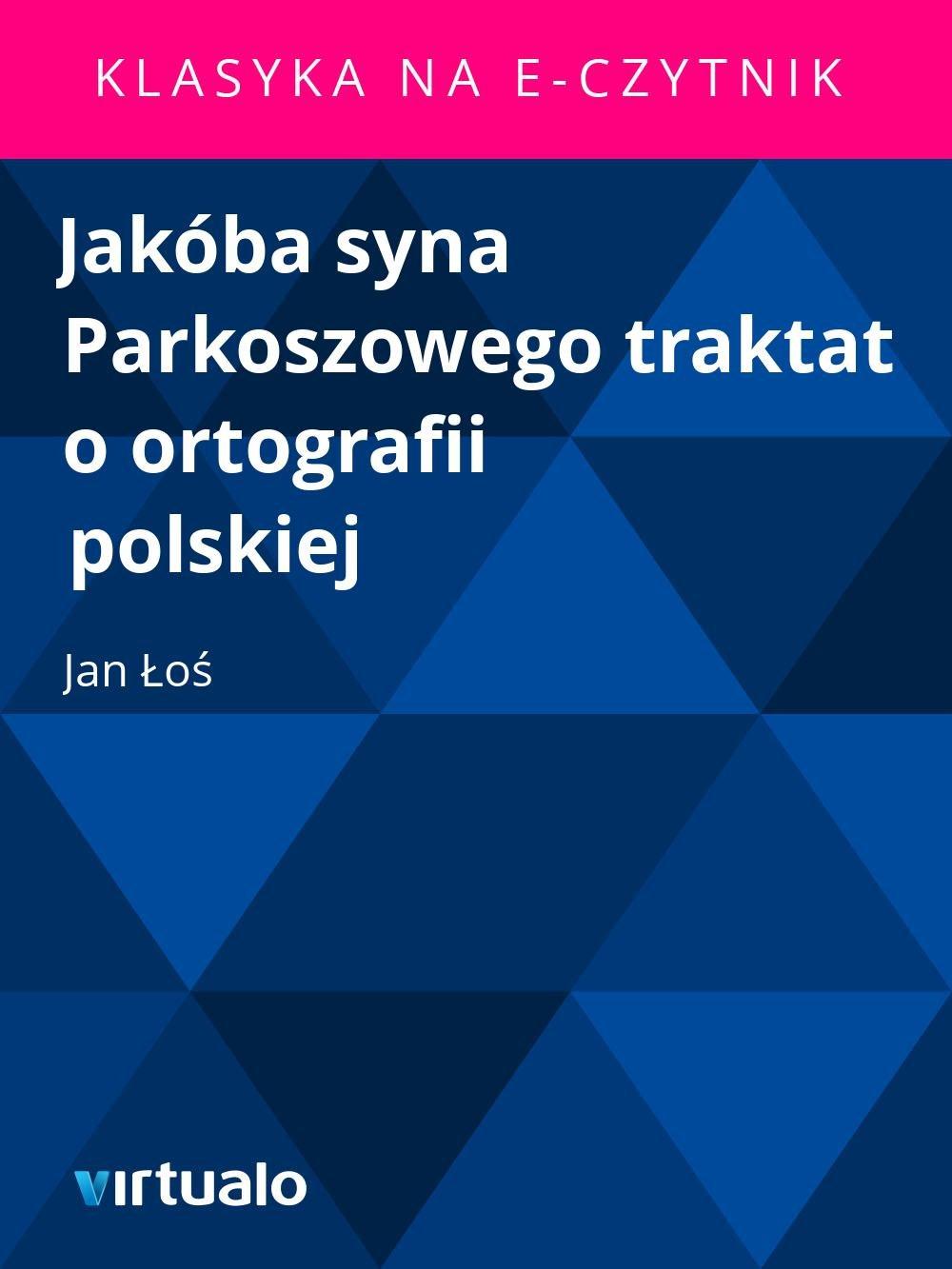 Jakóba syna Parkoszowego traktat o ortografii polskiej - Ebook (Książka EPUB) do pobrania w formacie EPUB