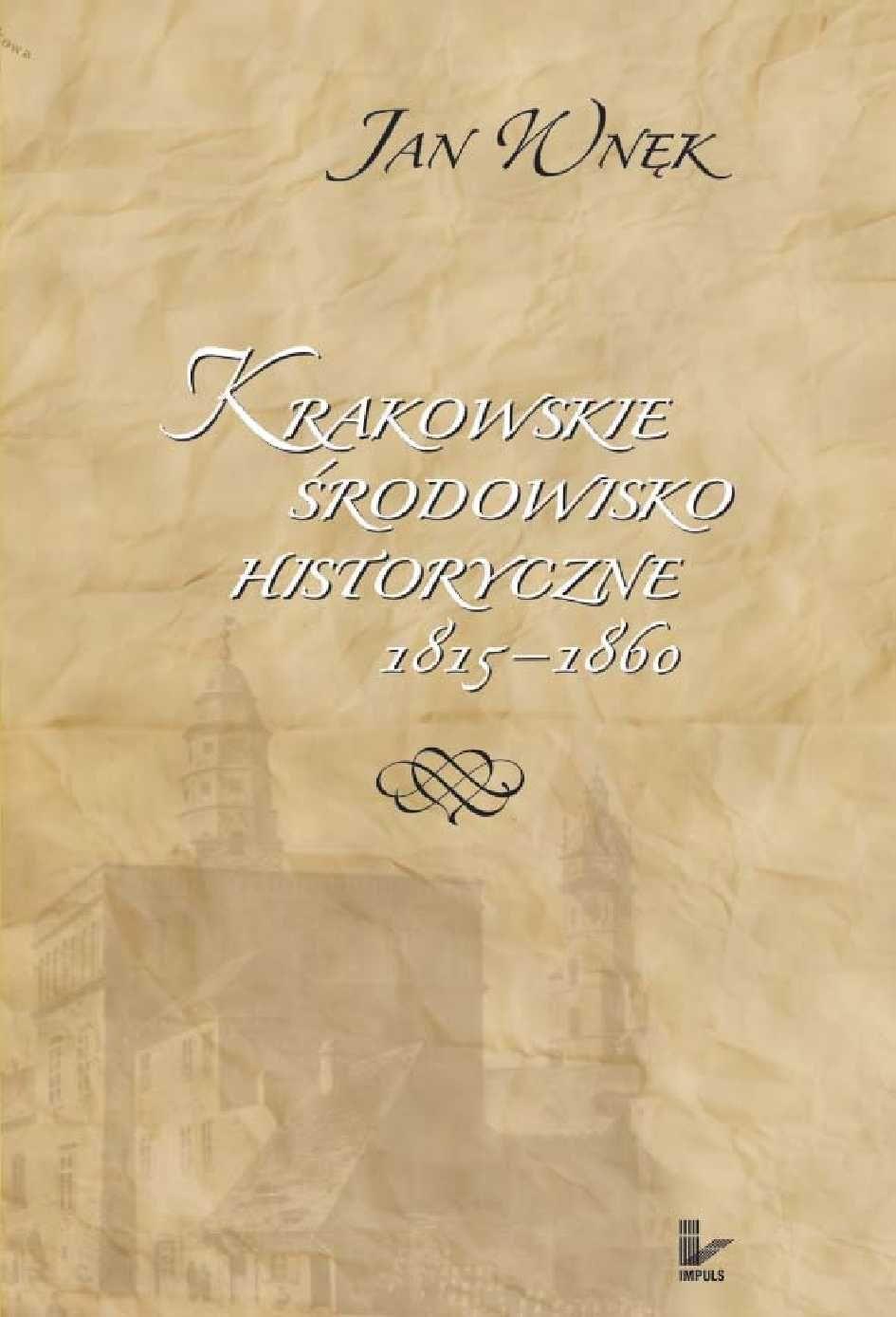 Krakowskie środowisko historyczne 1815–1860 - Ebook (Książka PDF) do pobrania w formacie PDF