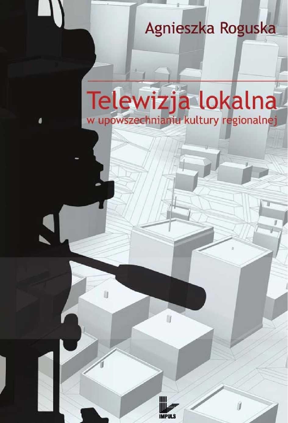 Telewizja lokalna w upowszechnianiu kultury regionalnej - Ebook (Książka PDF) do pobrania w formacie PDF
