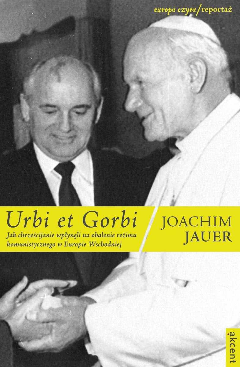 Urbi et Gorbi. Jak chrześcijanie wpłynęli na obalenie reżimu komunistycznego w Europie Wschodniej - Ebook (Książka PDF) do pobrania w formacie PDF