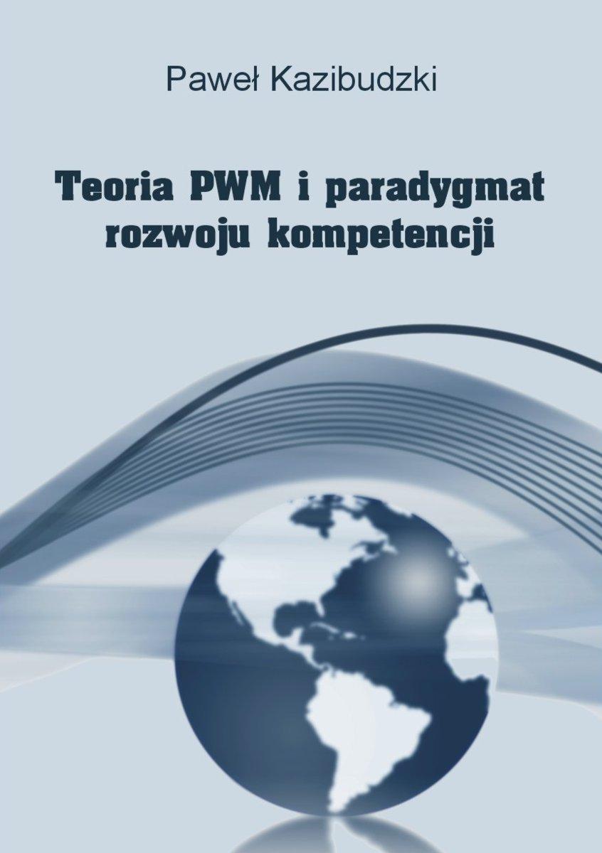 Teoria PWM i paradygmat rozwoju kompetencji - Ebook (Książka PDF) do pobrania w formacie PDF