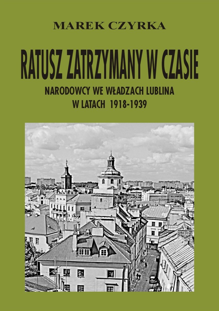 Ratusz zatrzymany w czasie. Narodowcy we władzach Lublina w latach 1918-1939 - Ebook (Książka EPUB) do pobrania w formacie EPUB