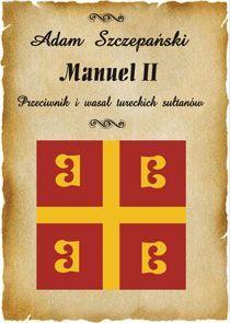 Manuel II. Przeciwnik i wasal tureckich sułtanów - Ebook (Książka EPUB) do pobrania w formacie EPUB