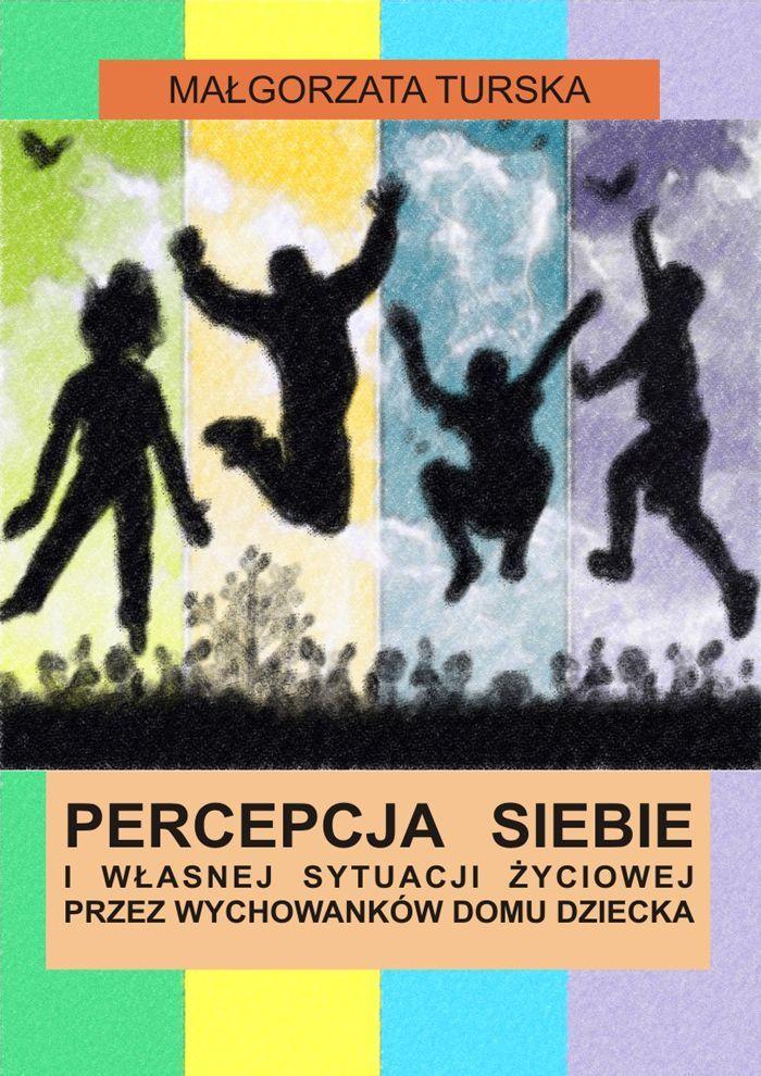 Percepcja siebie i własnej sytuacji przez wychowanków domu dziecka - Ebook (Książka EPUB) do pobrania w formacie EPUB