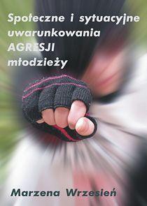 Społeczne i sytuacyjne uwarunkowania agresji młodzieży - Ebook (Książka EPUB) do pobrania w formacie EPUB