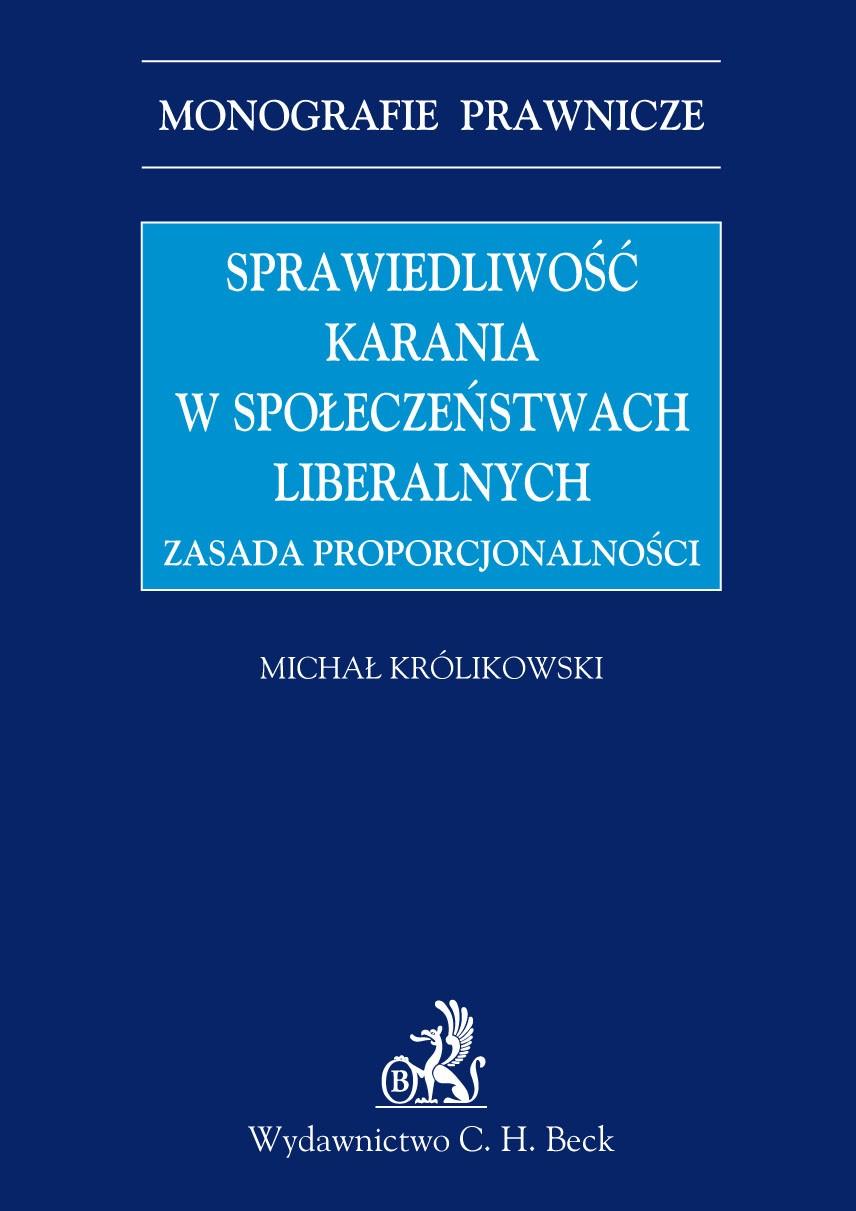 Sprawiedliwość karania w społeczeństwach liberalnych. Zasada proporcjonalności - Ebook (Książka PDF) do pobrania w formacie PDF