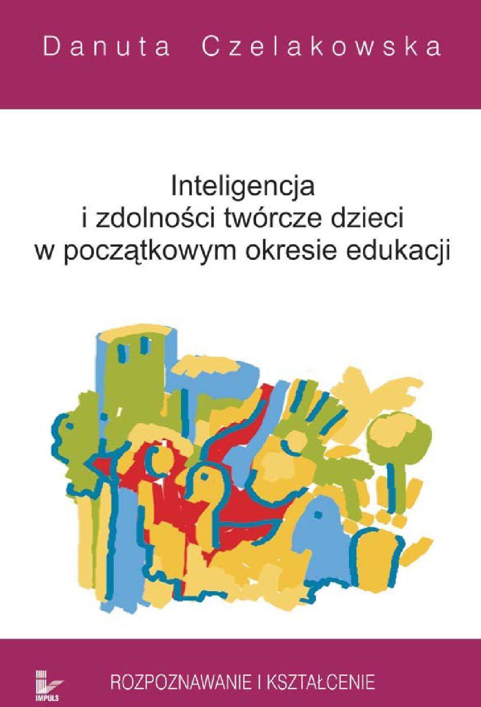 Inteligencja i zdolności twórcze dzieci w początkowym okresie edukacji Rozpoznawanie i kształcenie - Ebook (Książka EPUB) do pobrania w formacie EPUB