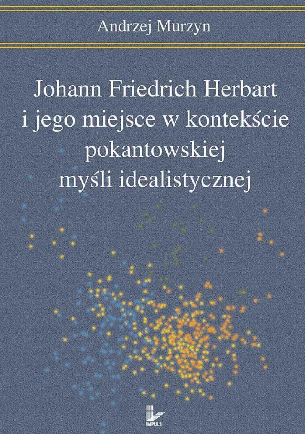 Johann Friedrich Herbart i jego miejsce w kontekście pokantowskiej myśli idealistycznej - Ebook (Książka EPUB) do pobrania w formacie EPUB