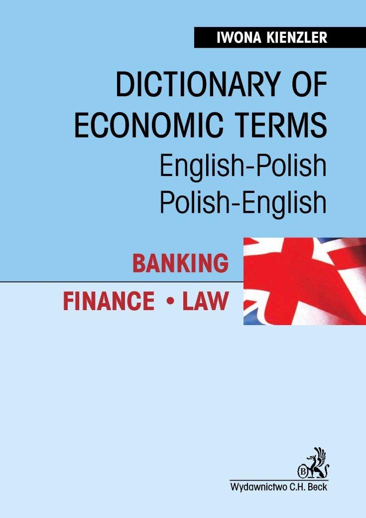 Dictionary of Economic Terms. Banking. Finance. Law Słownik terminologii gospodarczej. Bankowość. Finanse. Prawo English-Polish, Polish-English - Ebook (Książka PDF) do pobrania w formacie PDF