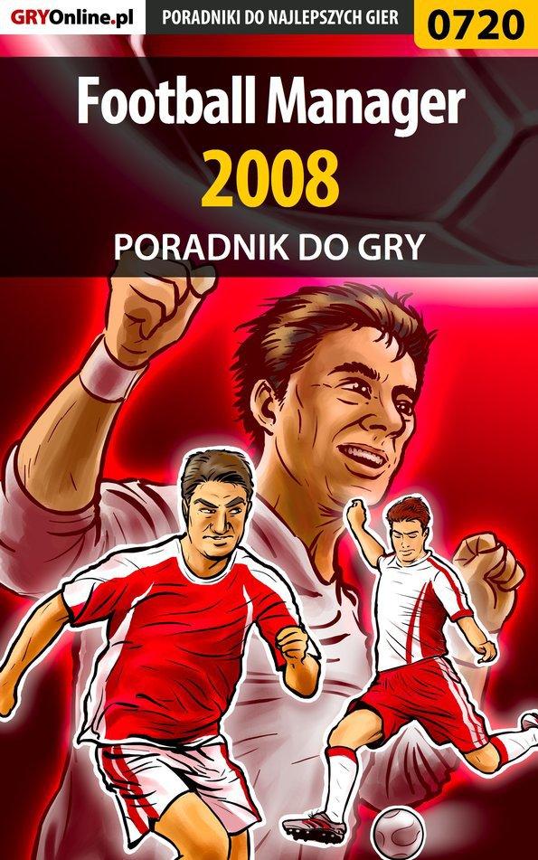 Football Manager 2008 - poradnik do gry - Ebook (Książka PDF) do pobrania w formacie PDF