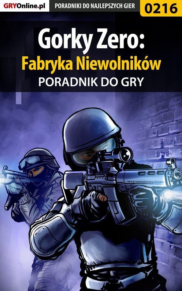 Gorky Zero: Fabryka Niewolników - poradnik do gry - Ebook (Książka PDF) do pobrania w formacie PDF