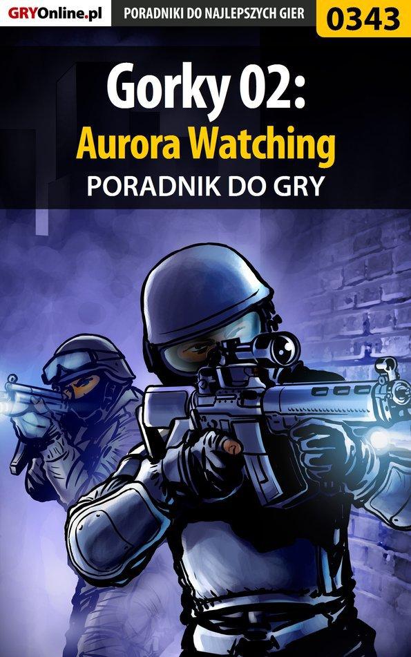 Gorky 02: Aurora Watching - poradnik do gry - Ebook (Książka PDF) do pobrania w formacie PDF