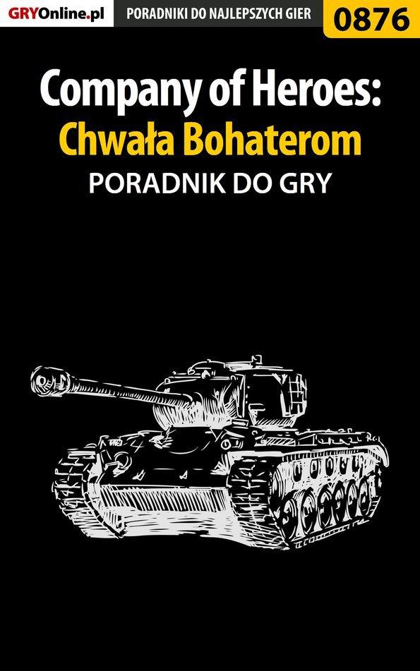 Company of Heroes: Chwała Bohaterom - poradnik do gry - Ebook (Książka PDF) do pobrania w formacie PDF
