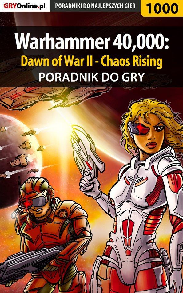 Warhammer 40,000: Dawn of War II - Chaos Rising - poradnik do gry - Ebook (Książka PDF) do pobrania w formacie PDF