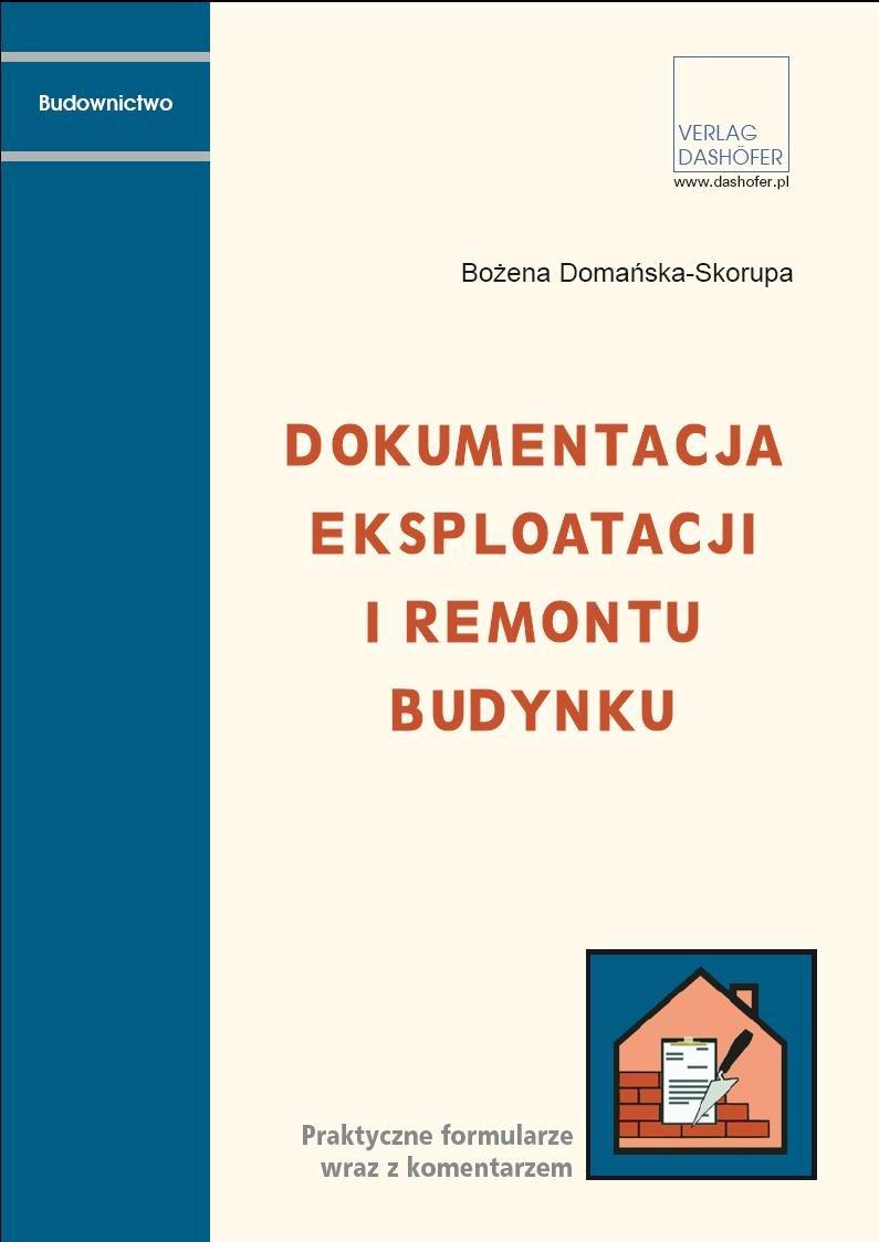 Dokumentacja eksploatacji i remontu budynków Praktyczne formularze wraz z komentarzem - Ebook (Książka PDF) do pobrania w formacie PDF