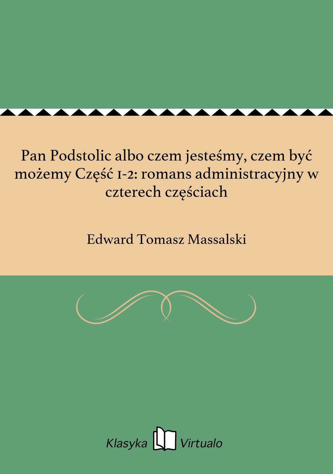 Pan Podstolic albo czem jesteśmy, czem być możemy Część 1-2: romans administracyjny w czterech częściach - Ebook (Książka EPUB) do pobrania w formacie EPUB