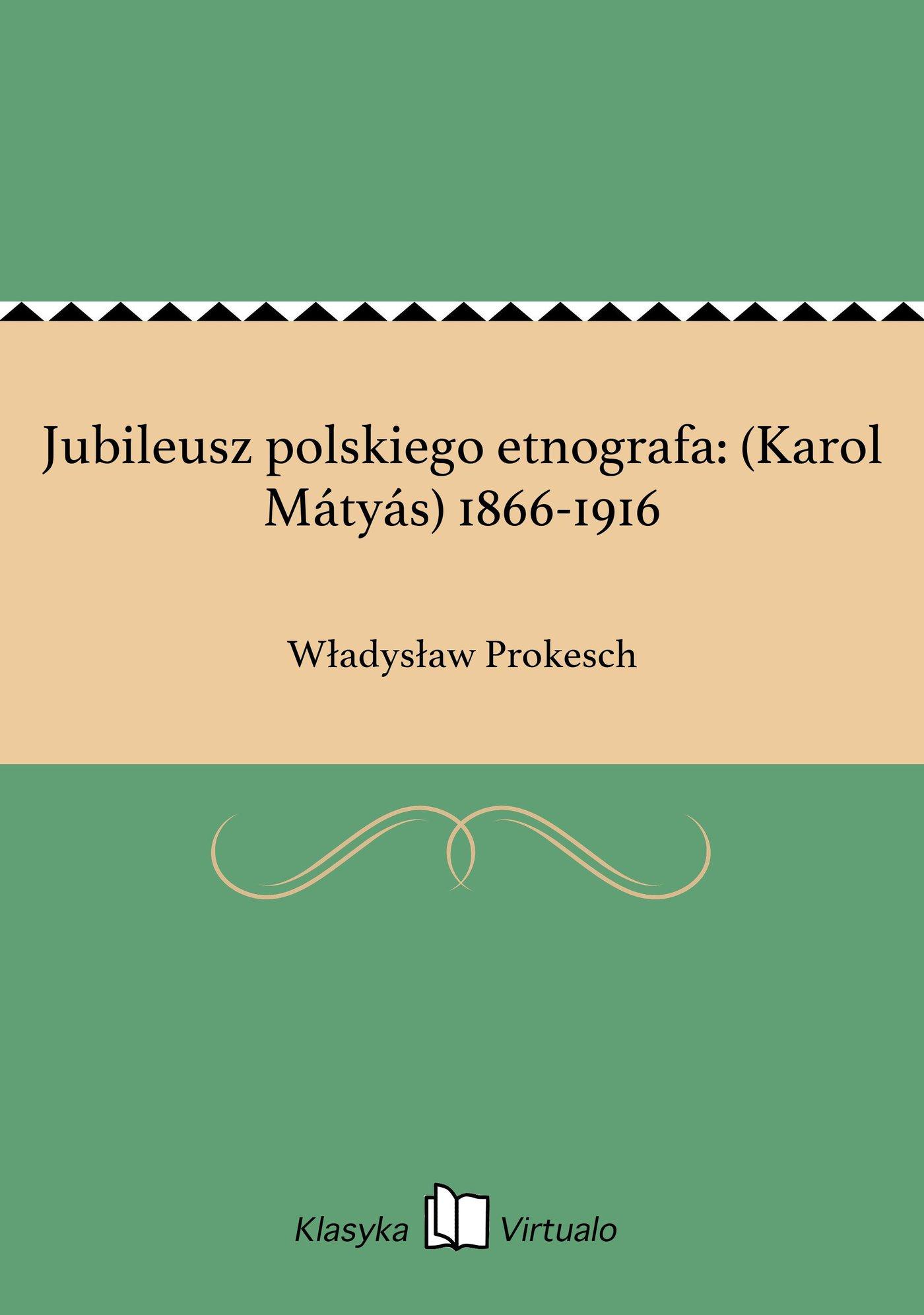 Jubileusz polskiego etnografa: (Karol Mátyás) 1866-1916 - Ebook (Książka EPUB) do pobrania w formacie EPUB