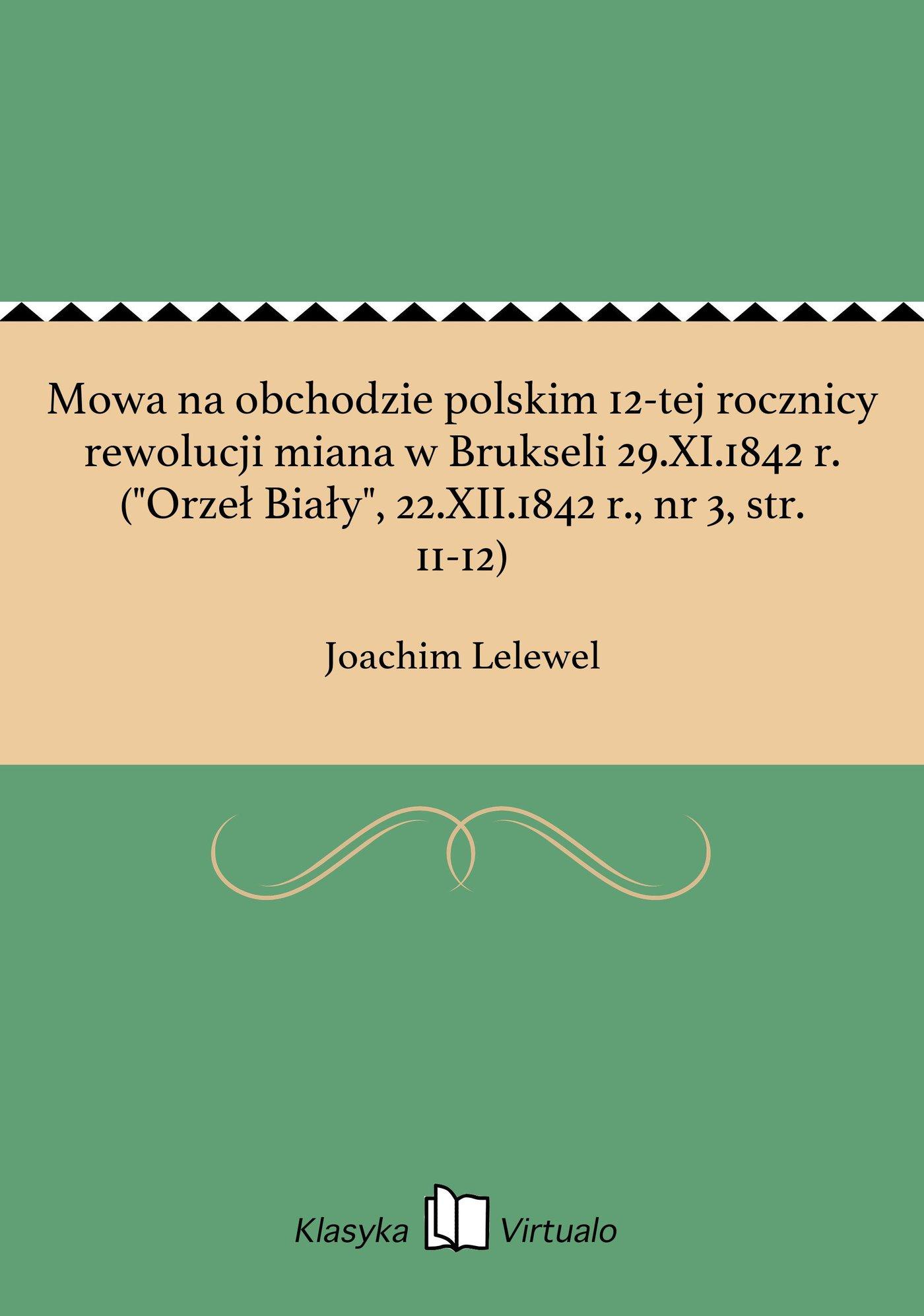 """Mowa na obchodzie polskim 12-tej rocznicy rewolucji miana w Brukseli 29.XI.1842 r. (""""Orzeł Biały"""", 22.XII.1842 r., nr 3, str. 11-12) - Ebook (Książka EPUB) do pobrania w formacie EPUB"""