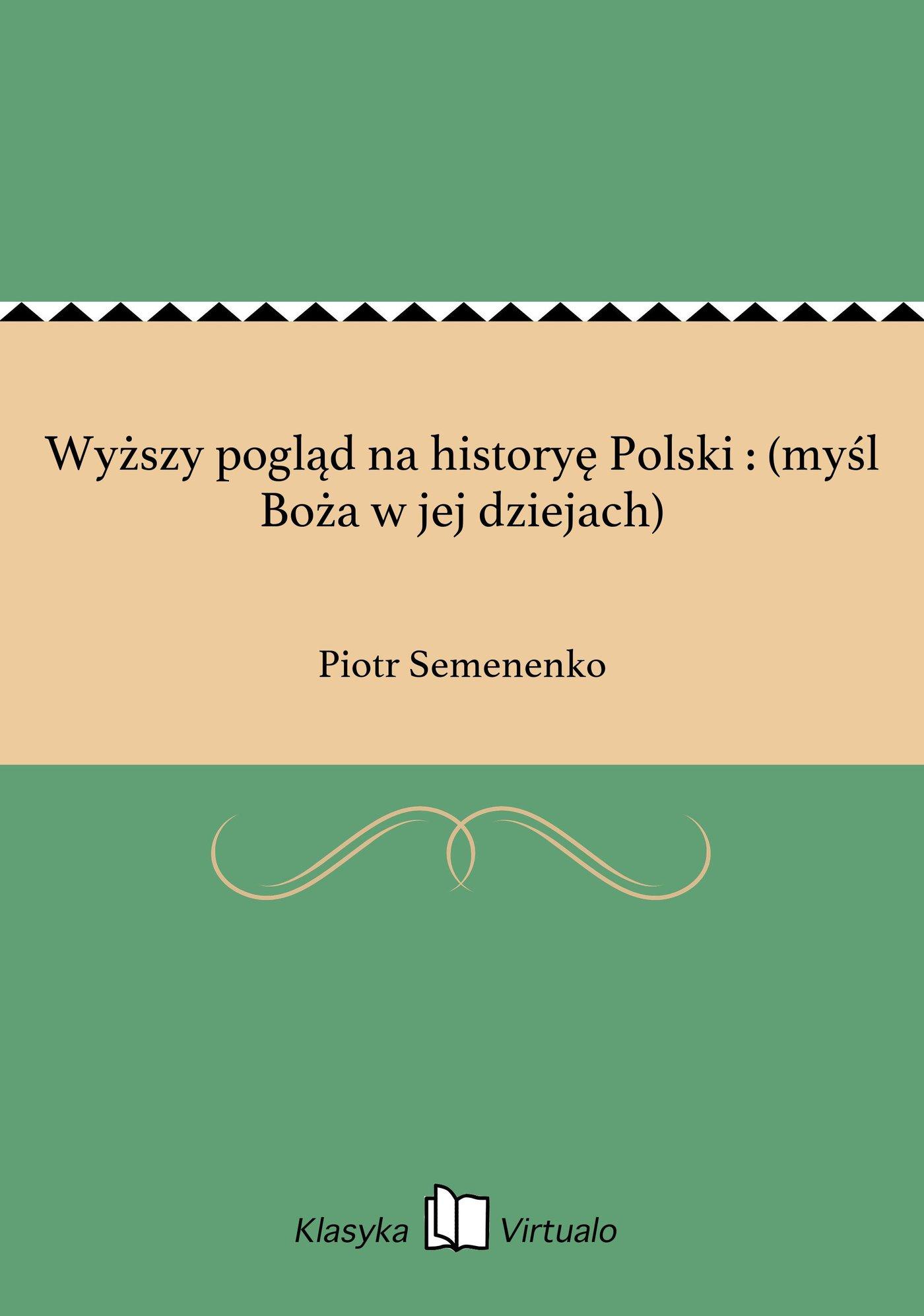 Wyższy pogląd na historyę Polski : (myśl Boża w jej dziejach) - Ebook (Książka EPUB) do pobrania w formacie EPUB
