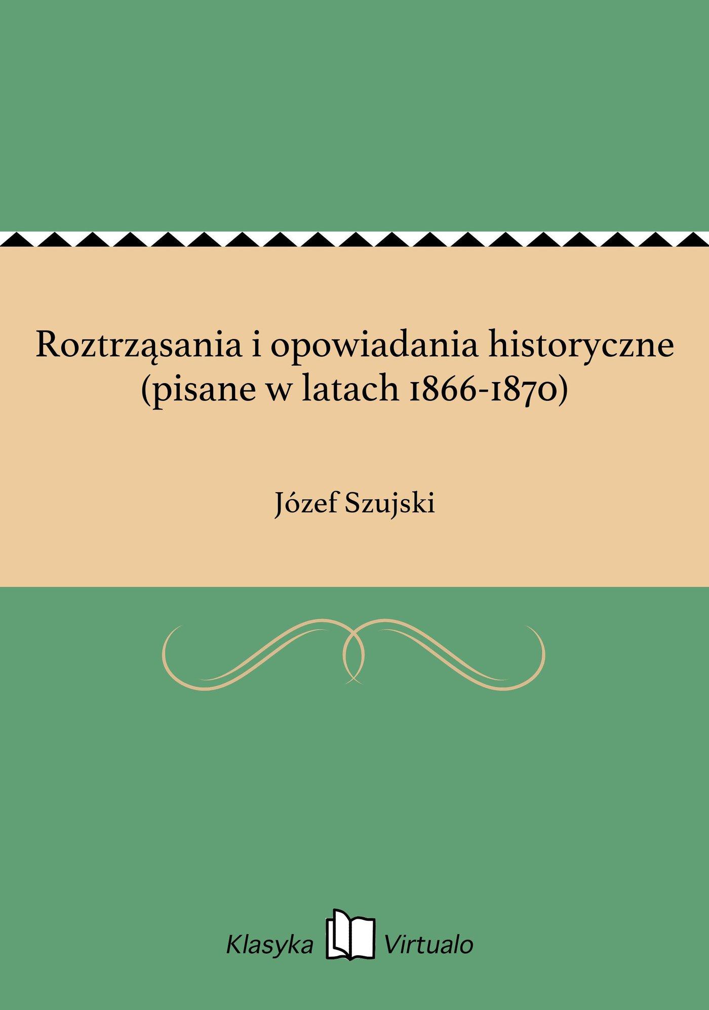 Roztrząsania i opowiadania historyczne (pisane w latach 1866-1870) - Ebook (Książka EPUB) do pobrania w formacie EPUB