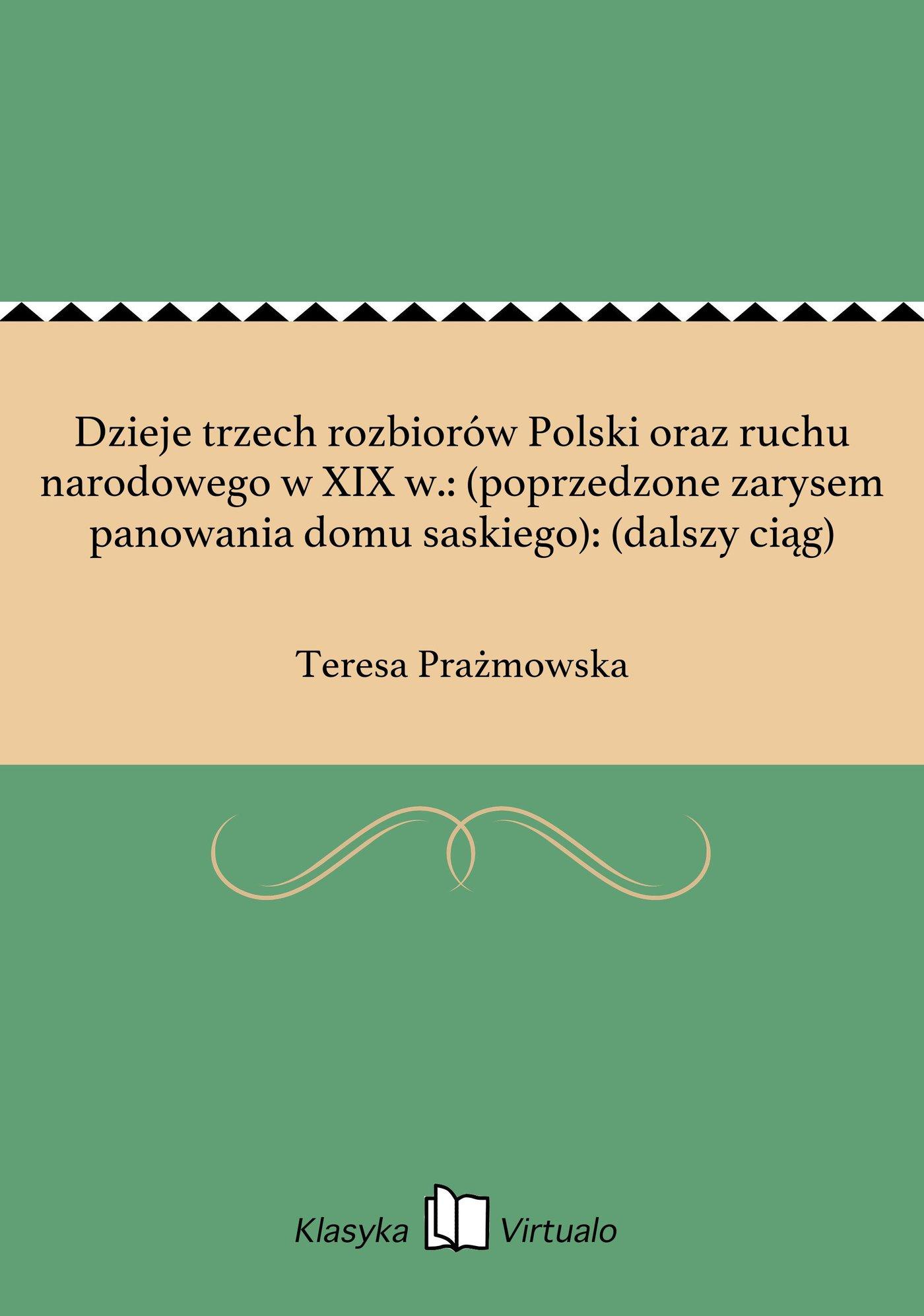 Dzieje trzech rozbiorów Polski oraz ruchu narodowego w XIX w. : (poprzedzone zarysem panowania domu saskiego) : (dalszy ciąg) - Ebook (Książka EPUB) do pobrania w formacie EPUB