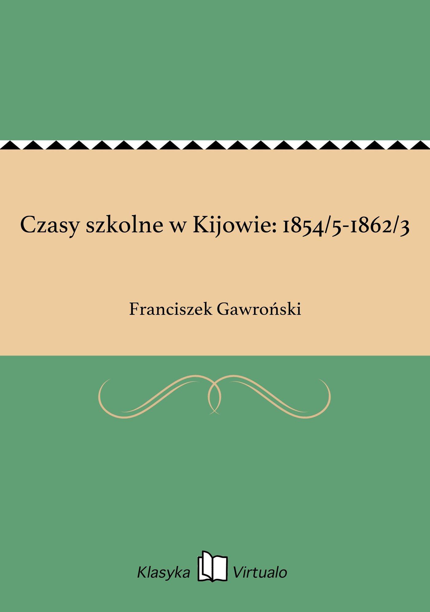 Czasy szkolne w Kijowie: 1854/5-1862/3 - Ebook (Książka EPUB) do pobrania w formacie EPUB