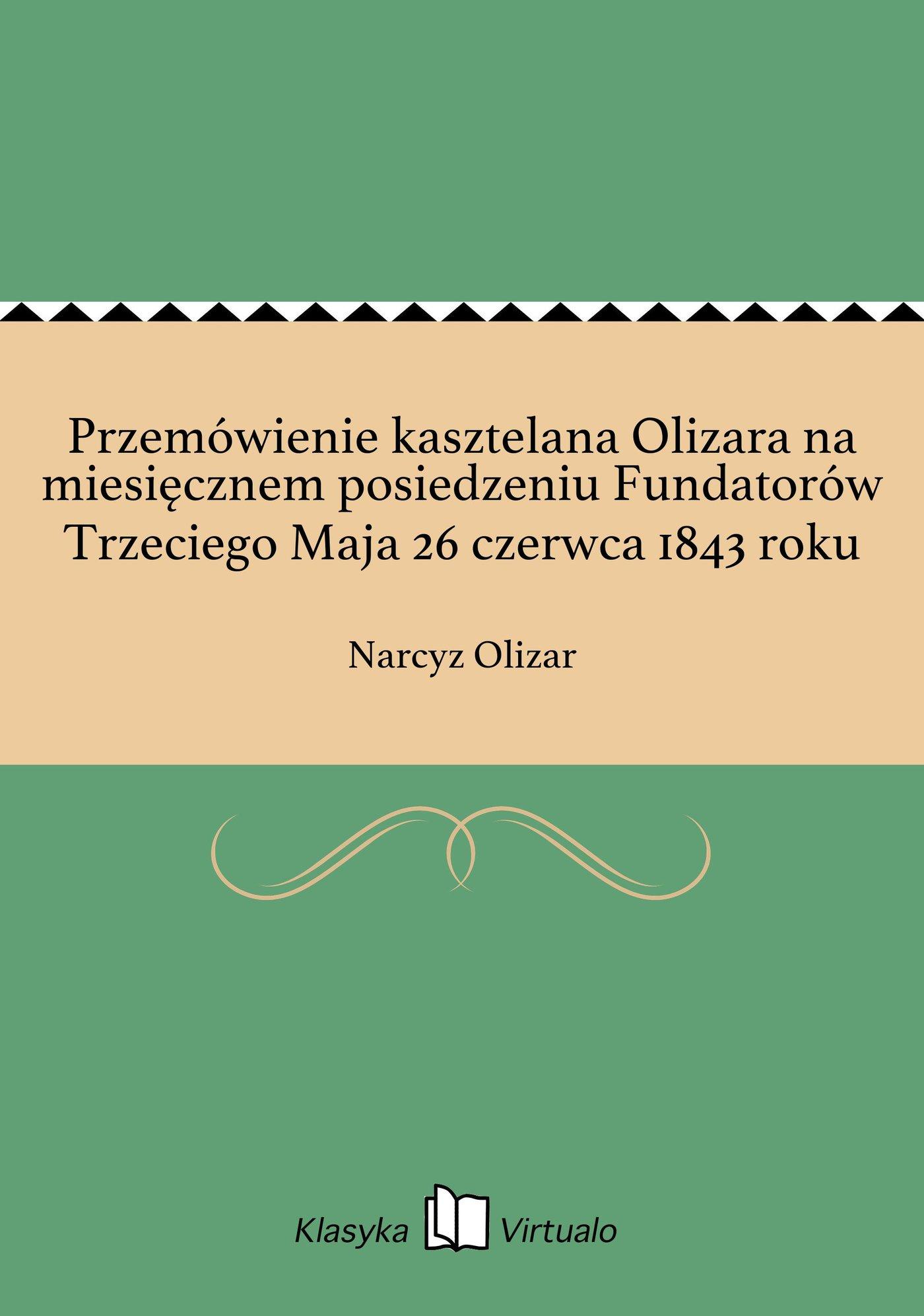 Przemówienie kasztelana Olizara na miesięcznem posiedzeniu Fundatorów Trzeciego Maja 26 czerwca 1843 roku - Ebook (Książka EPUB) do pobrania w formacie EPUB