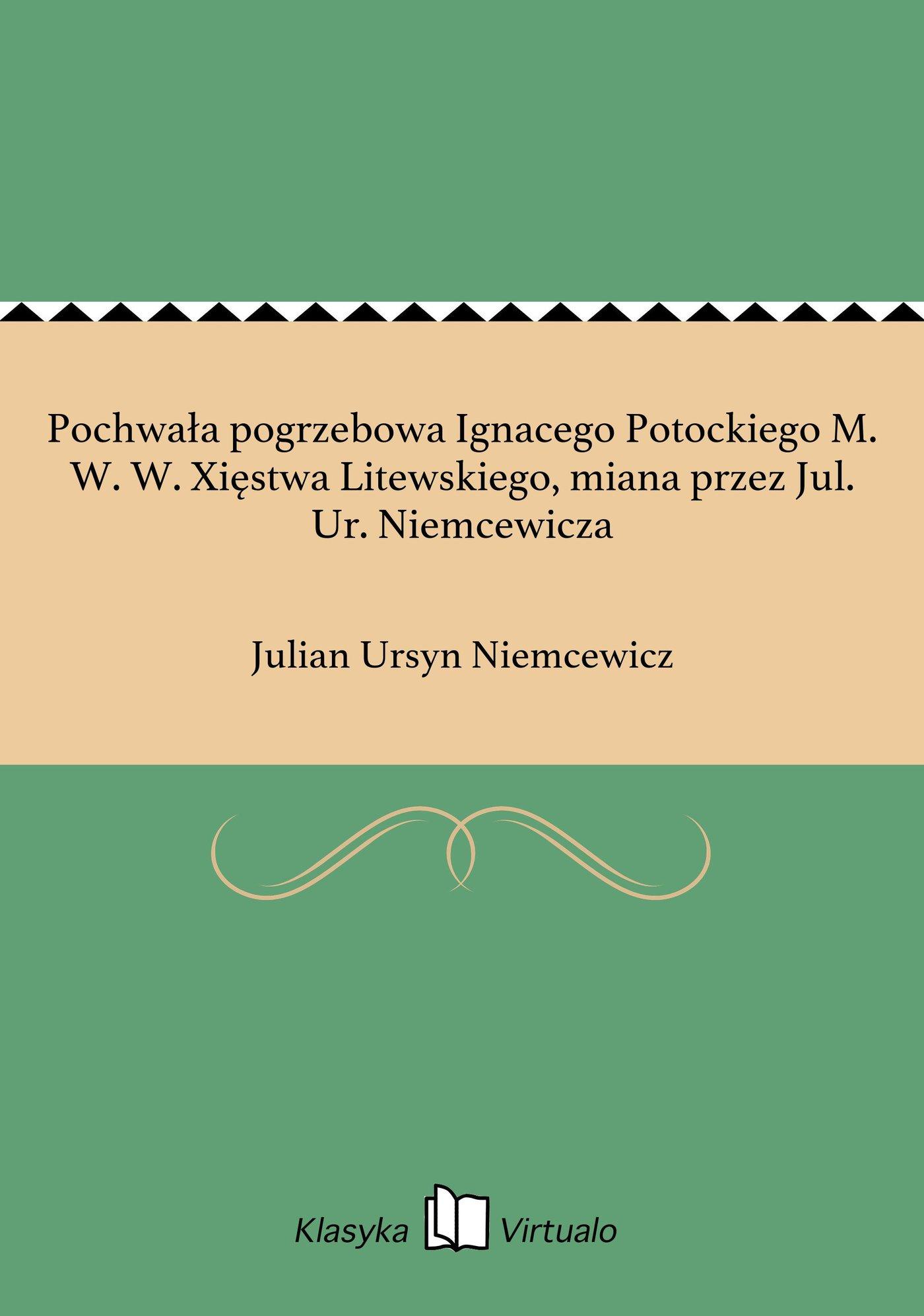 Pochwała pogrzebowa Ignacego Potockiego M. W. W. Xięstwa Litewskiego, miana przez Jul. Ur. Niemcewicza - Ebook (Książka EPUB) do pobrania w formacie EPUB