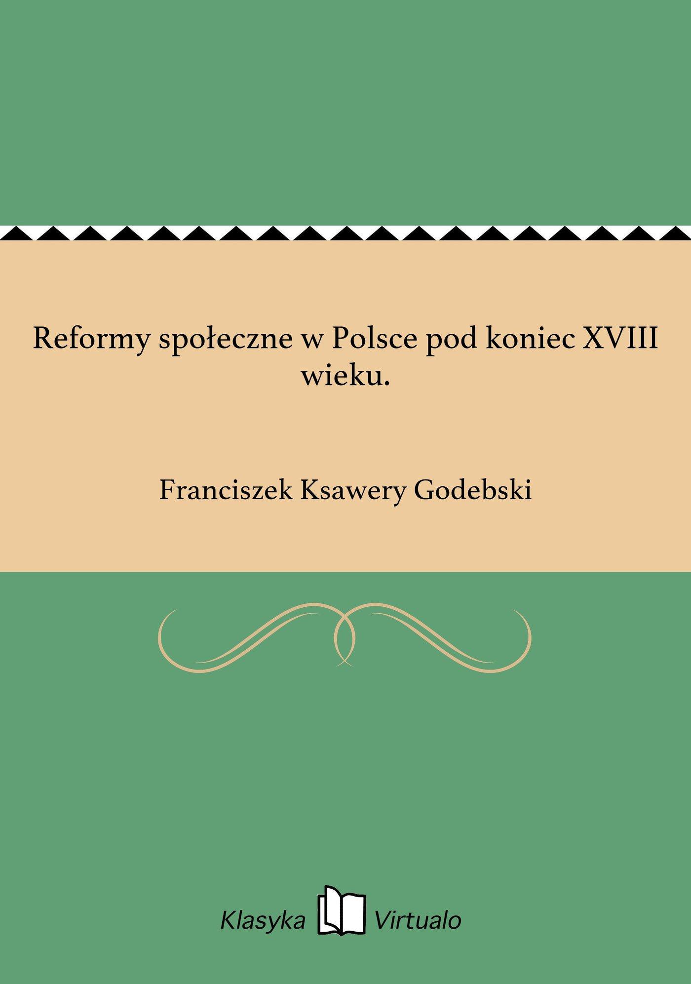 Reformy społeczne w Polsce pod koniec XVIII wieku. - Ebook (Książka EPUB) do pobrania w formacie EPUB