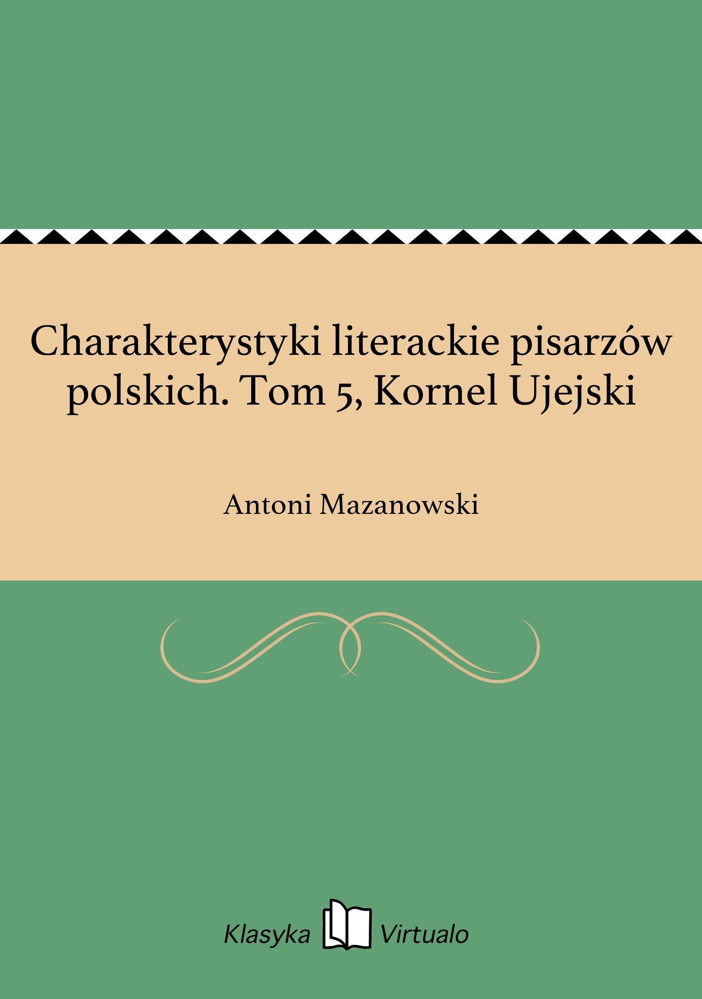 Charakterystyki literackie pisarzów polskich. Tom 5, Kornel Ujejski - Ebook (Książka EPUB) do pobrania w formacie EPUB