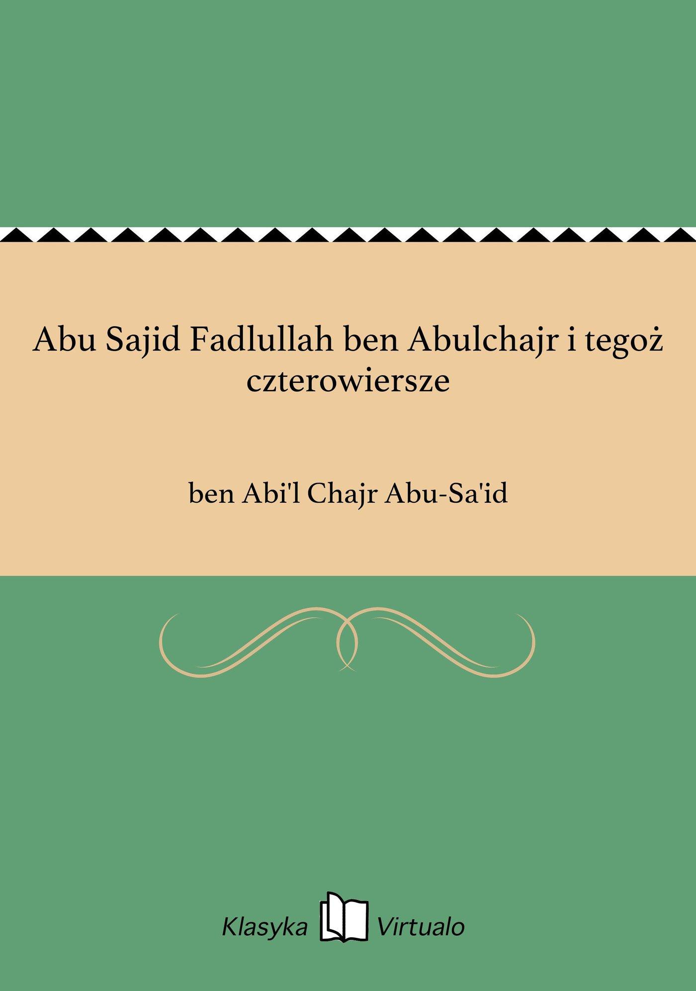 Abu Sajid Fadlullah ben Abulchajr i tegoż czterowiersze - Ebook (Książka EPUB) do pobrania w formacie EPUB
