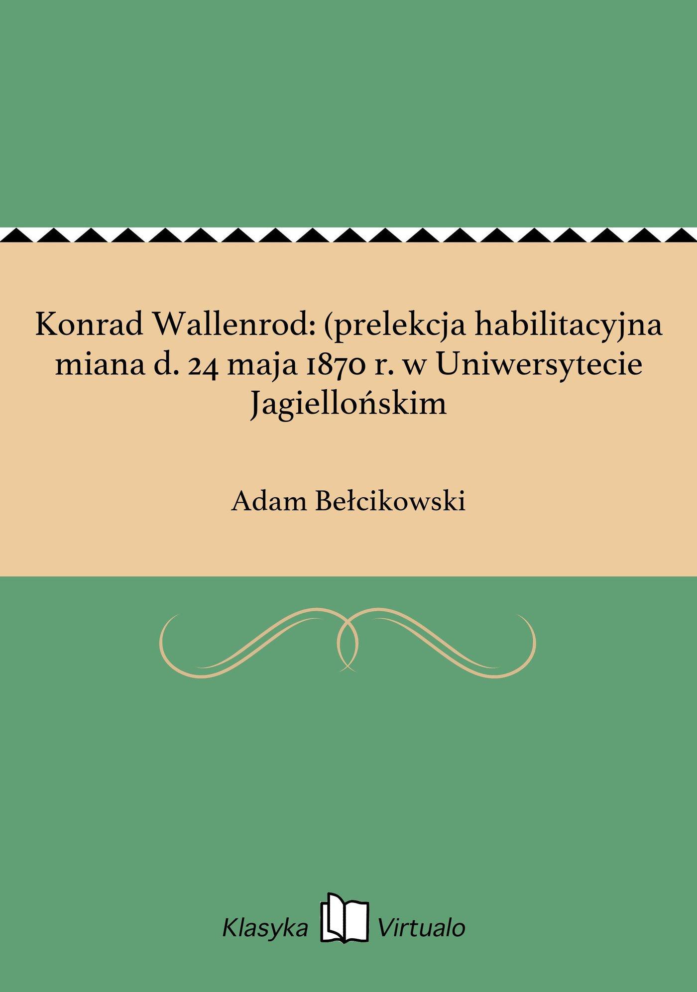 Konrad Wallenrod: (prelekcja habilitacyjna miana d. 24 maja 1870 r. w Uniwersytecie Jagiellońskim - Ebook (Książka EPUB) do pobrania w formacie EPUB