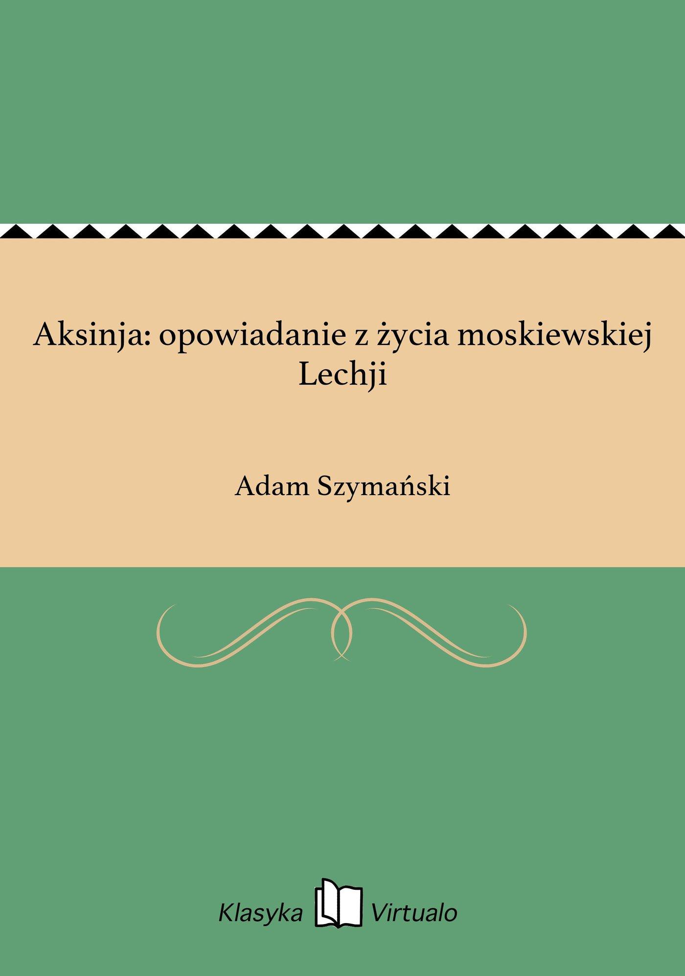 Aksinja: opowiadanie z życia moskiewskiej Lechji - Ebook (Książka EPUB) do pobrania w formacie EPUB