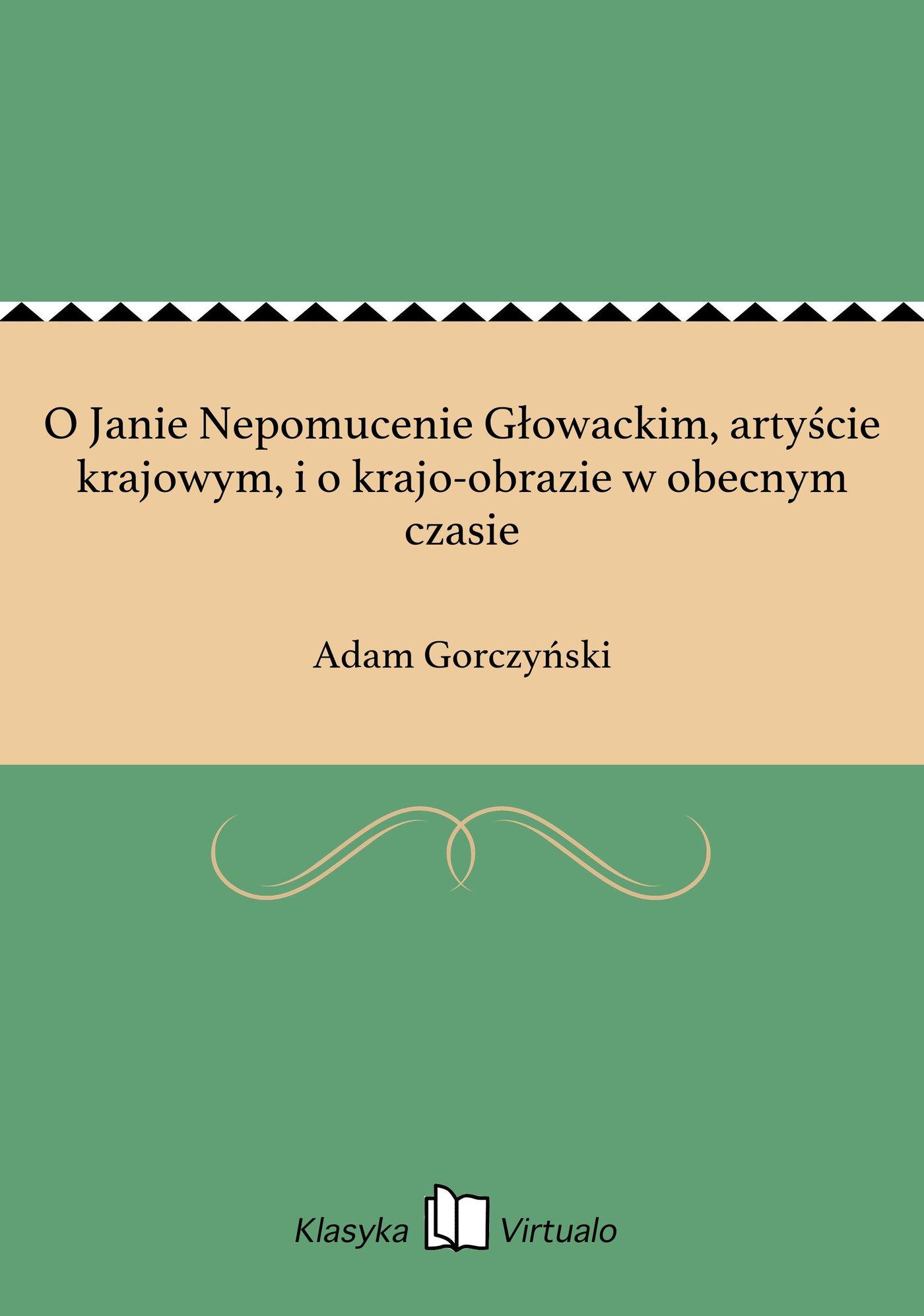 O Janie Nepomucenie Głowackim, artyście krajowym, i o krajo-obrazie w obecnym czasie - Ebook (Książka EPUB) do pobrania w formacie EPUB