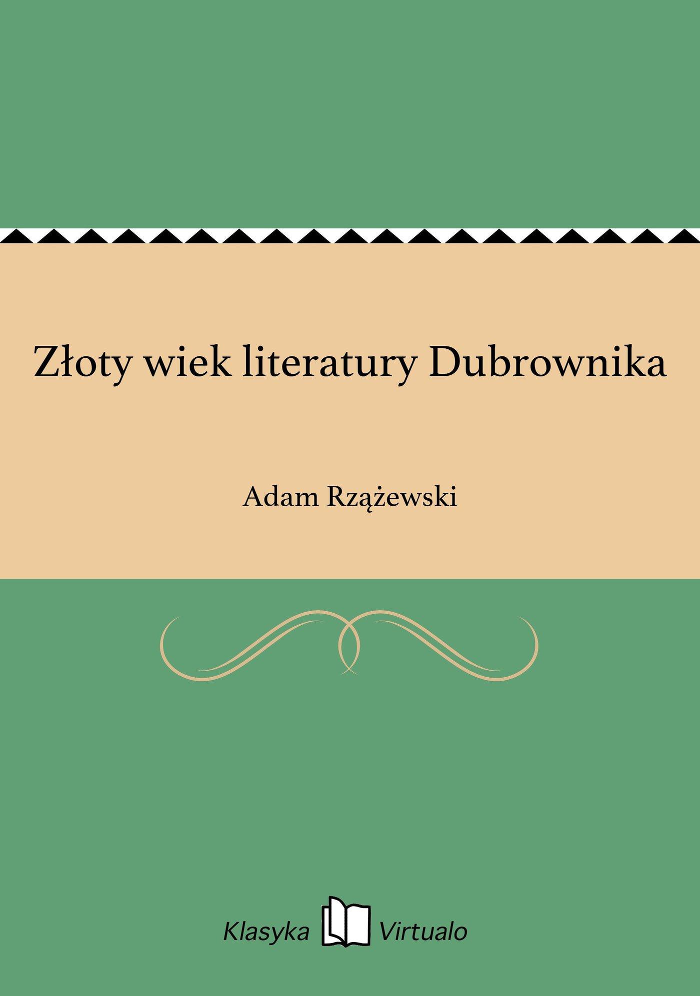 Złoty wiek literatury Dubrownika - Ebook (Książka EPUB) do pobrania w formacie EPUB