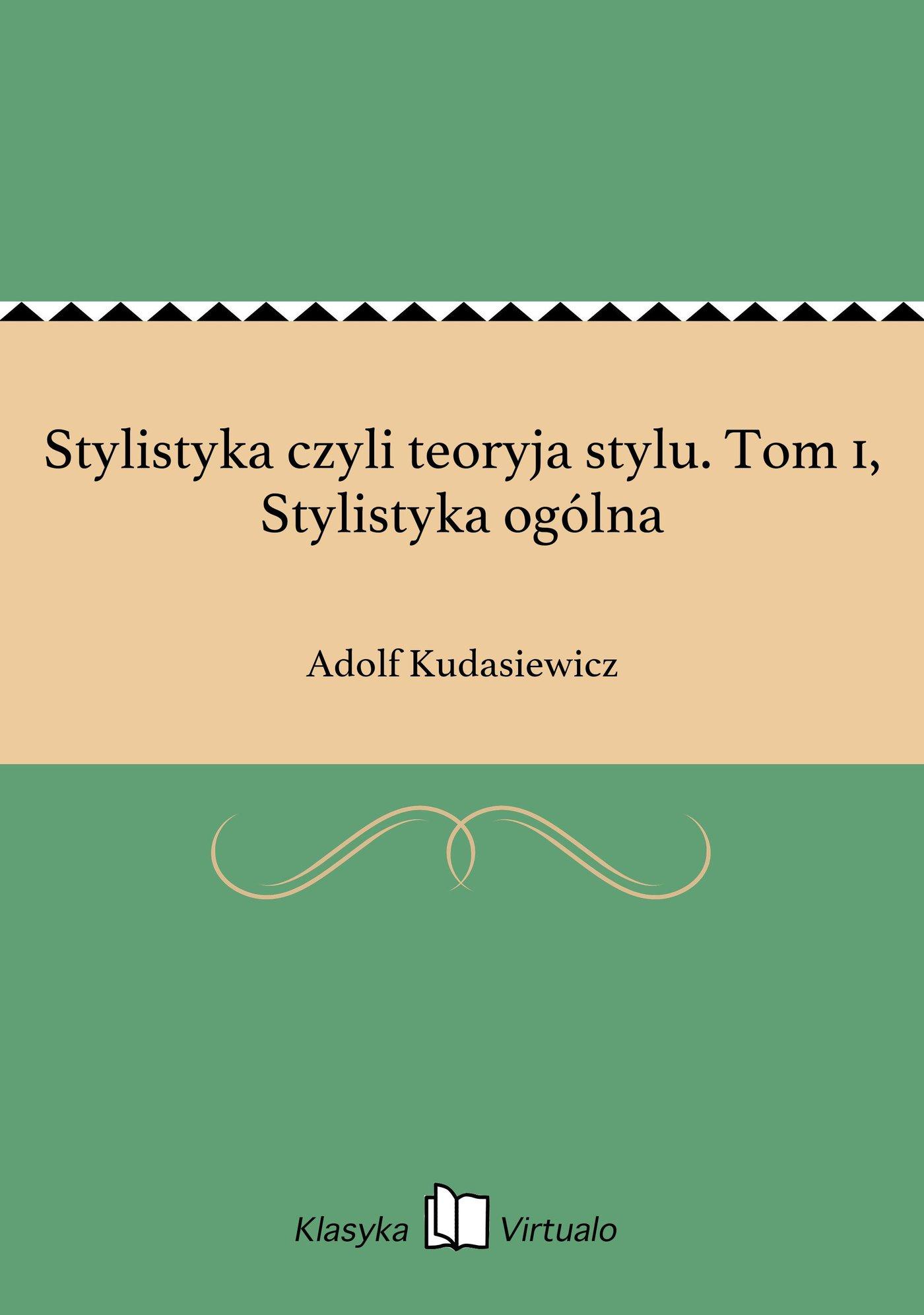 Stylistyka czyli teoryja stylu. Tom 1, Stylistyka ogólna - Ebook (Książka EPUB) do pobrania w formacie EPUB