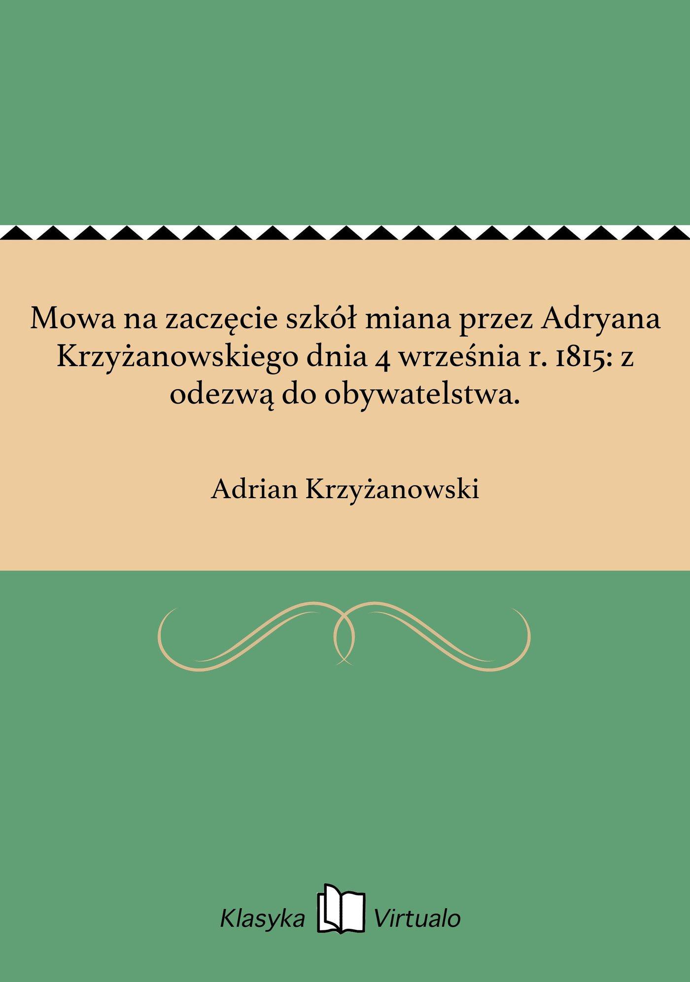 Mowa na zaczęcie szkół miana przez Adryana Krzyżanowskiego dnia 4 września r. 1815: z odezwą do obywatelstwa. - Ebook (Książka EPUB) do pobrania w formacie EPUB