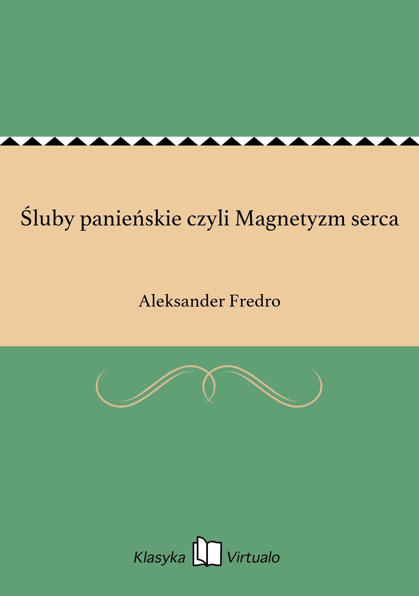 Śluby panieńskie czyli Magnetyzm serca - Ebook (Książka EPUB) do pobrania w formacie EPUB
