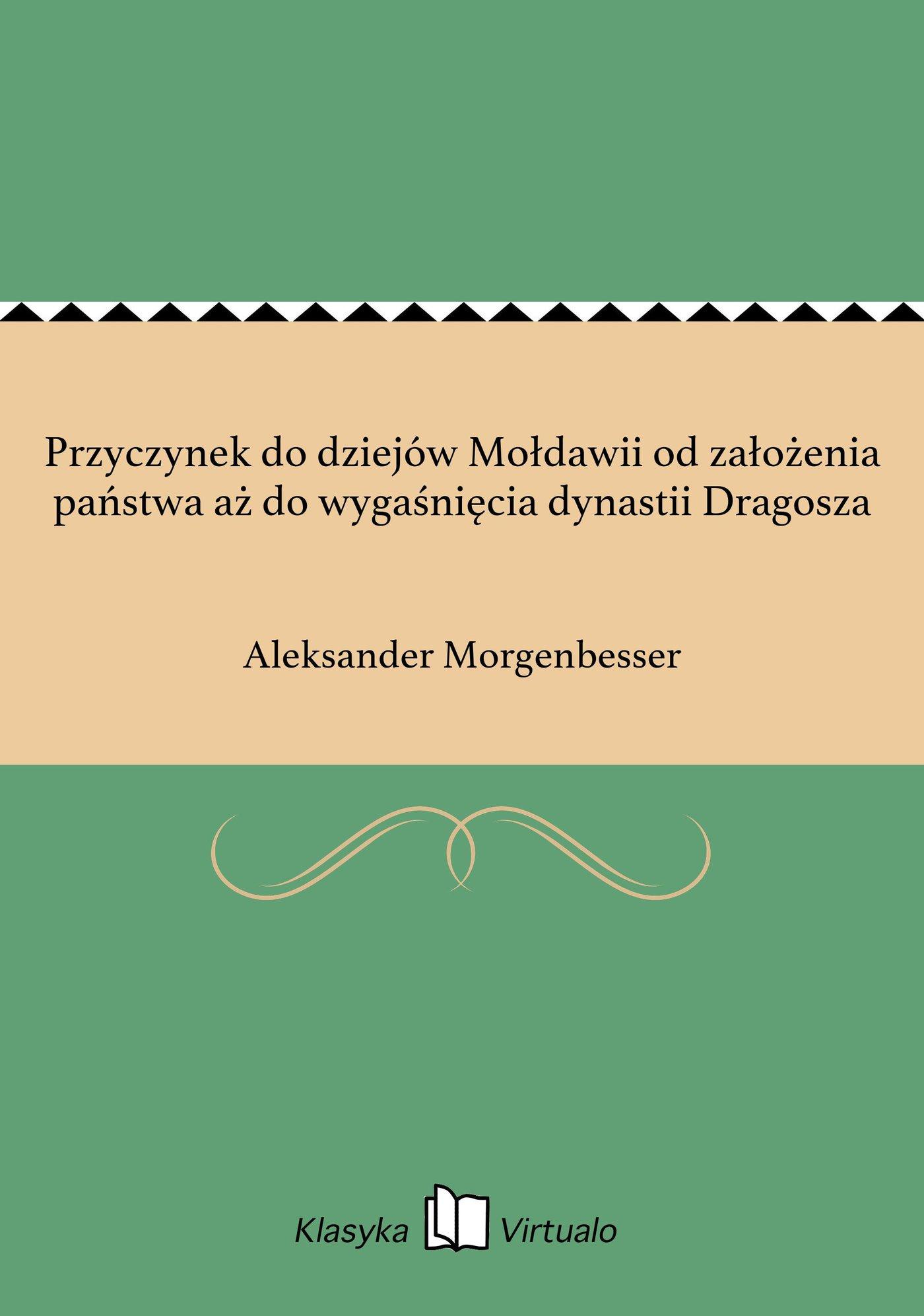 Przyczynek do dziejów Mołdawii od założenia państwa aż do wygaśnięcia dynastii Dragosza - Ebook (Książka EPUB) do pobrania w formacie EPUB
