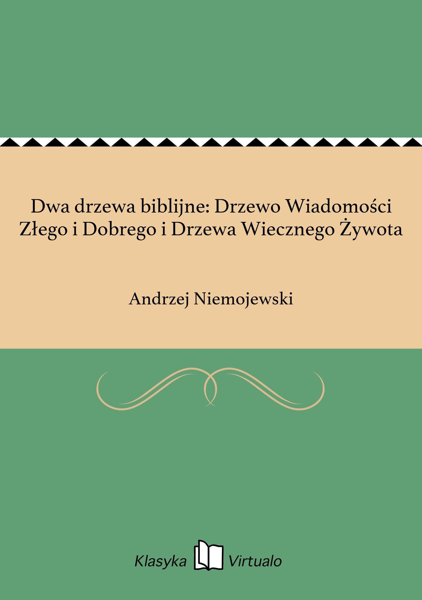 Dwa drzewa biblijne: Drzewo Wiadomości Złego i Dobrego i Drzewa Wiecznego Żywota - Ebook (Książka EPUB) do pobrania w formacie EPUB