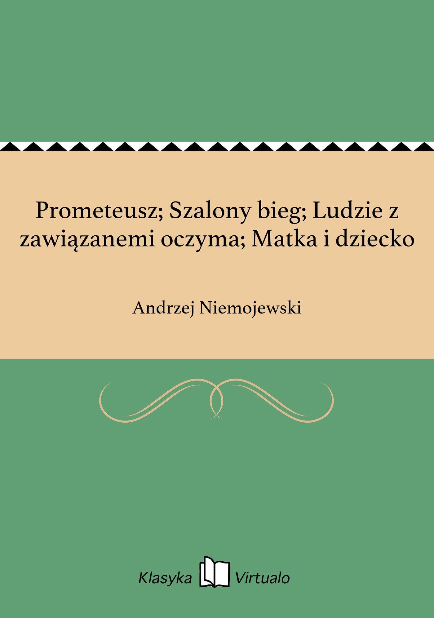 Prometeusz; Szalony bieg; Ludzie z zawiązanemi oczyma; Matka i dziecko - Ebook (Książka EPUB) do pobrania w formacie EPUB