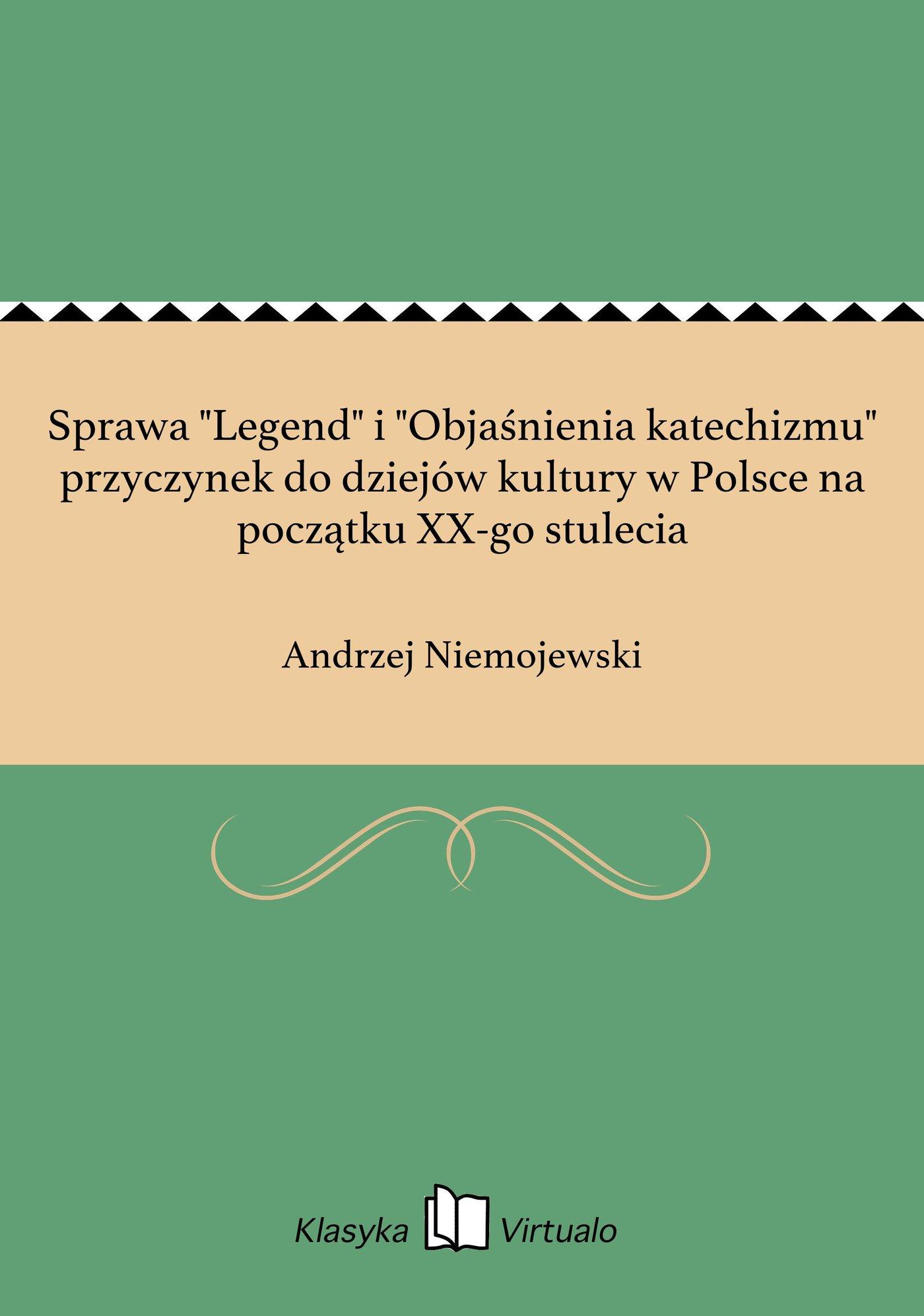 """Sprawa """"Legend"""" i """"Objaśnienia katechizmu"""" przyczynek do dziejów kultury w Polsce na początku XX-go stulecia - Ebook (Książka EPUB) do pobrania w formacie EPUB"""