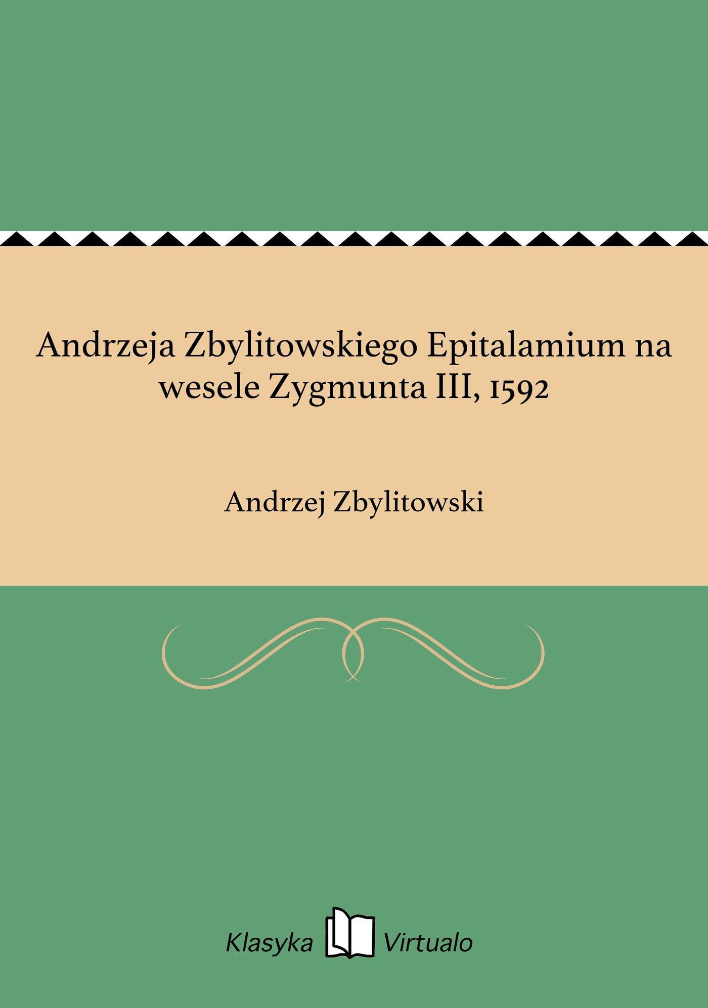 Andrzeja Zbylitowskiego Epitalamium na wesele Zygmunta III, 1592 - Ebook (Książka EPUB) do pobrania w formacie EPUB