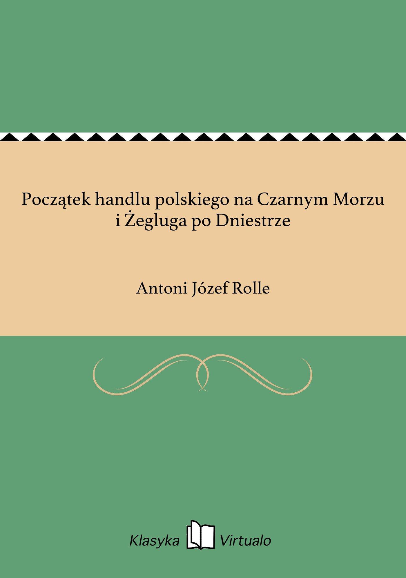 Początek handlu polskiego na Czarnym Morzu i Żegluga po Dniestrze - Ebook (Książka EPUB) do pobrania w formacie EPUB