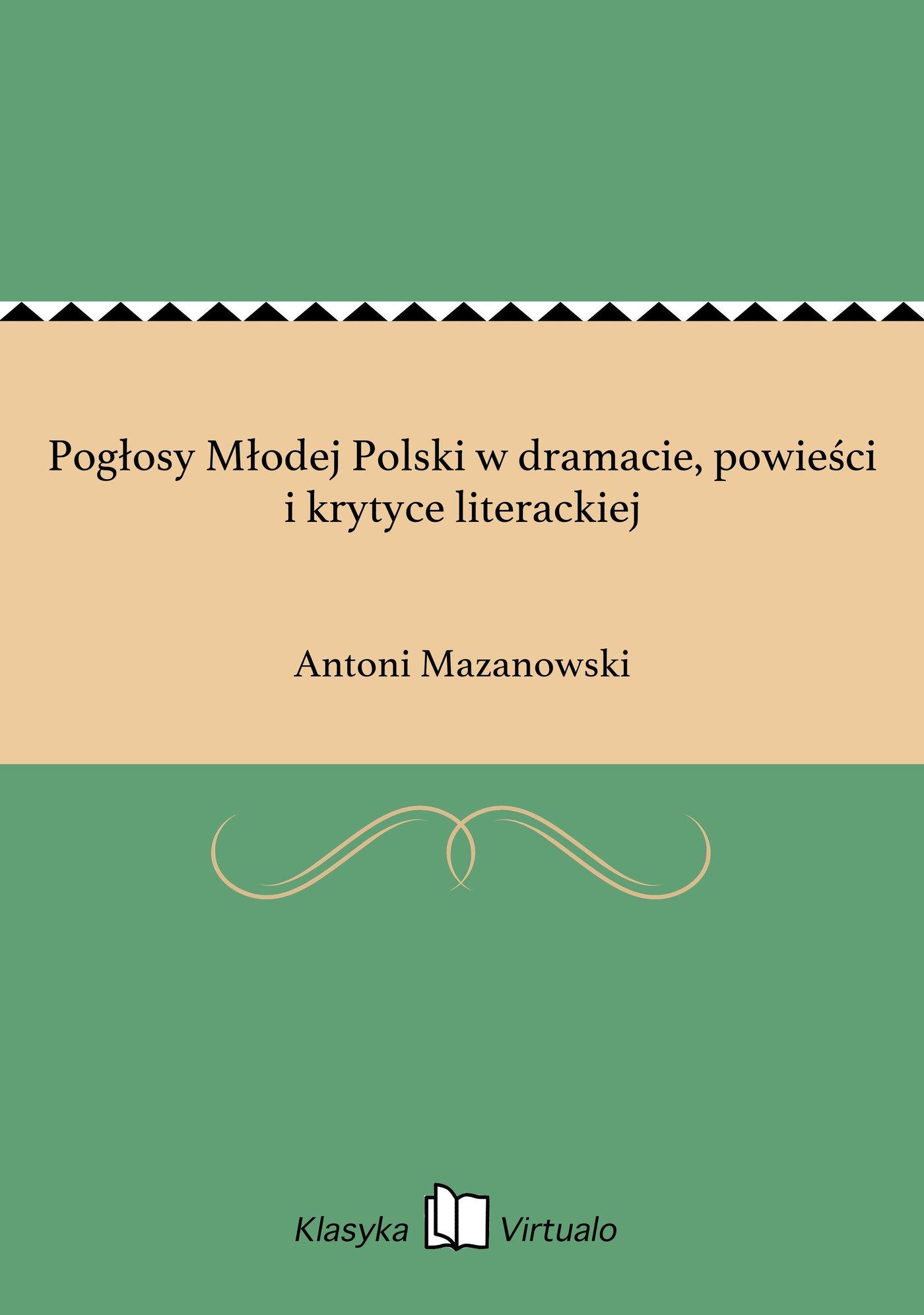 Pogłosy Młodej Polski w dramacie, powieści i krytyce literackiej - Ebook (Książka EPUB) do pobrania w formacie EPUB