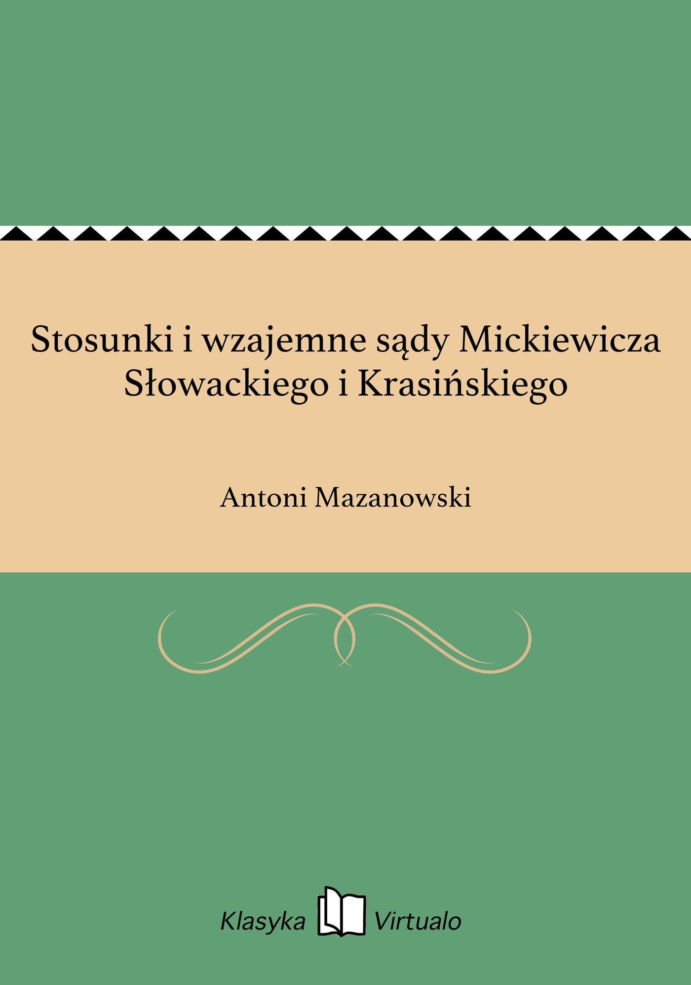 Stosunki i wzajemne sądy Mickiewicza Słowackiego i Krasińskiego - Ebook (Książka EPUB) do pobrania w formacie EPUB