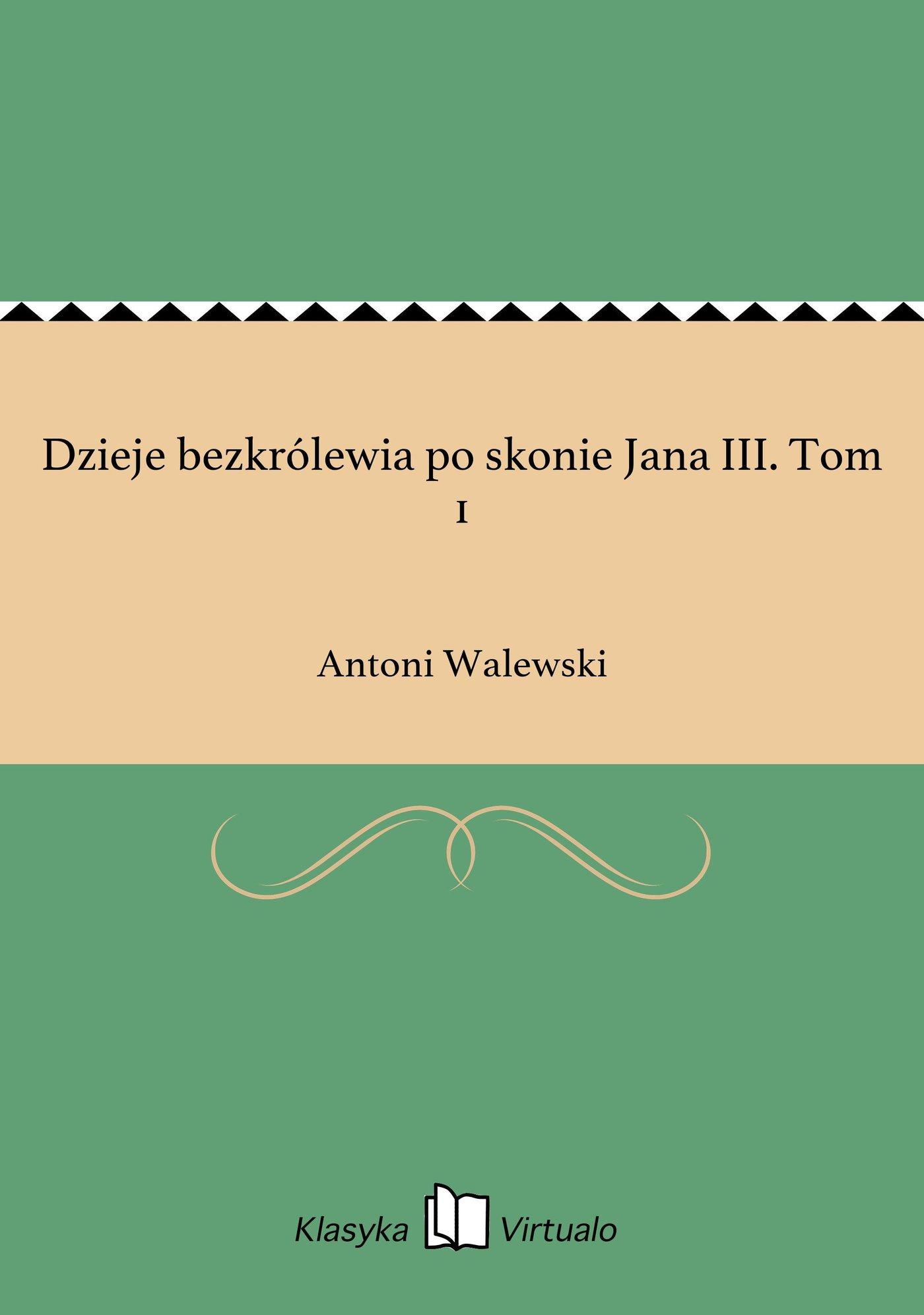 Dzieje bezkrólewia po skonie Jana III. Tom 1 - Ebook (Książka EPUB) do pobrania w formacie EPUB
